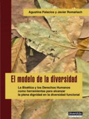 El modelo de la diversidad. La Bioética y los Derechos Humanos como herramientas para alcanzar la plena dignidad en la diversidad funcional