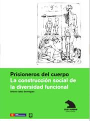 Prisioneros del cuerpo. La construcción social de la diversidad funcional
